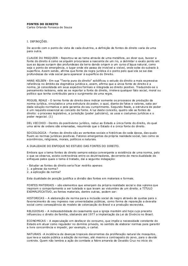 FONTES DO DIREITOCarlos Orlando Fonseca de SouzaI. DEFINIÇÕES.De acordo com o ponto de vista de cada doutrina, a definição...