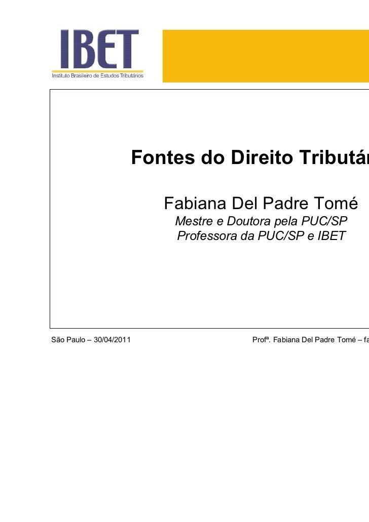 Fontes do Direito Tributário                         Fabiana Del Padre Tomé                          Mestre e Doutora pela...