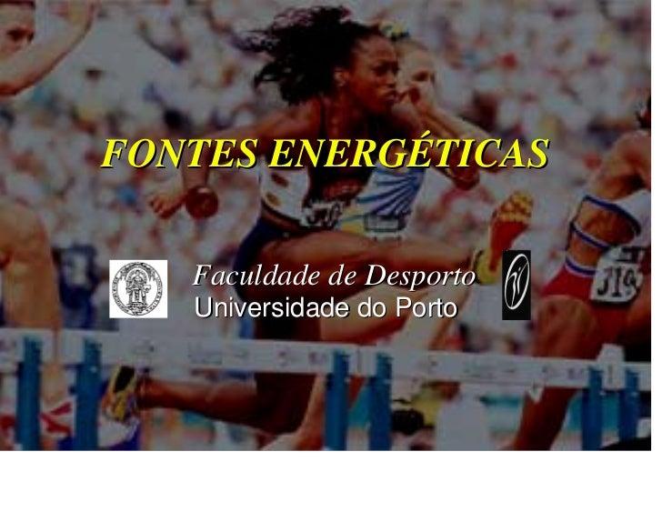 FONTES ENERGÉTICAS   Faculdade de Desporto   Universidade do Porto