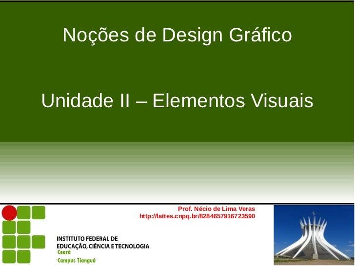 Noções de Design GráficoUnidade II – Elementos Visuais                         Prof. Nécio de Lima Veras          http://l...