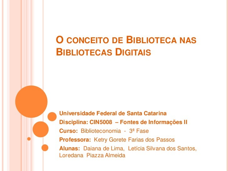 O conceito de Biblioteca nas Bibliotecas Digitais<br />Universidade Federal de Santa Catarina<br />Disciplina: CIN5008  – ...
