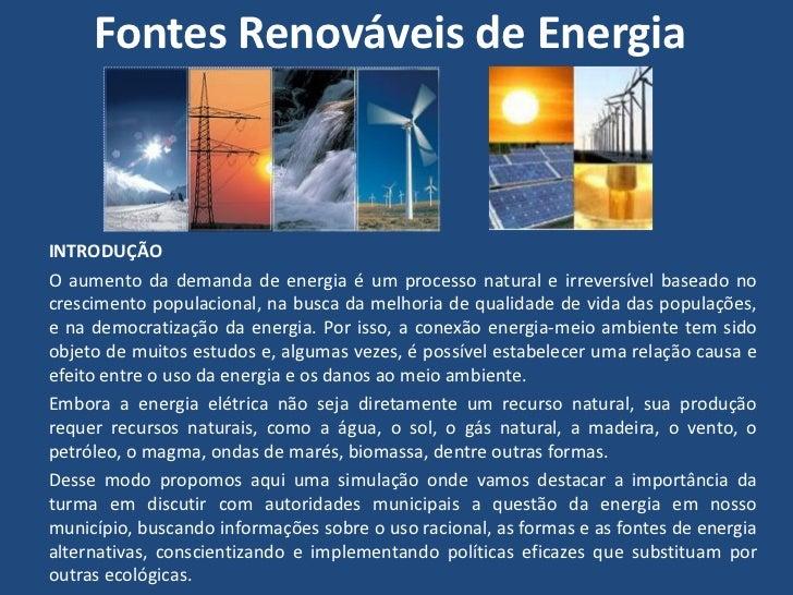 Fontes Renováveis de EnergiaINTRODUÇÃOO aumento da demanda de energia é um processo natural e irreversível baseado nocresc...