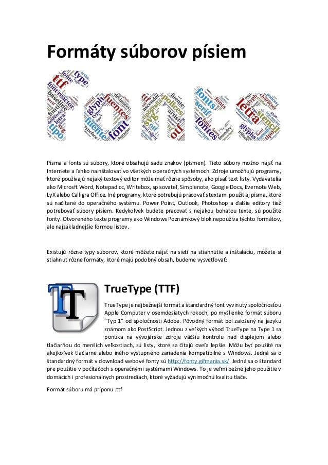 Formáty súborov písiem Písma a fonts sú súbory, ktoré obsahujú sadu znakov (písmen). Tieto súbory možno nájsť na Internete...