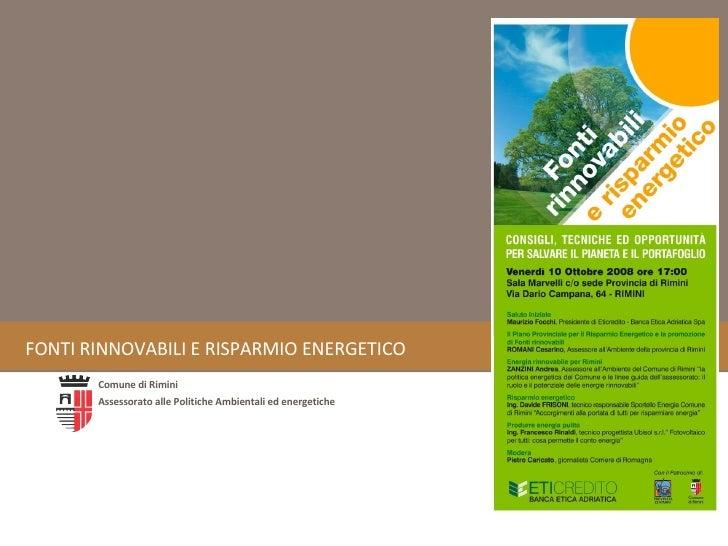 FONTI RINNOVABILI E RISPARMIO ENERGETICO Comune di Rimini Assessorato alle Politiche Ambientali ed energetiche