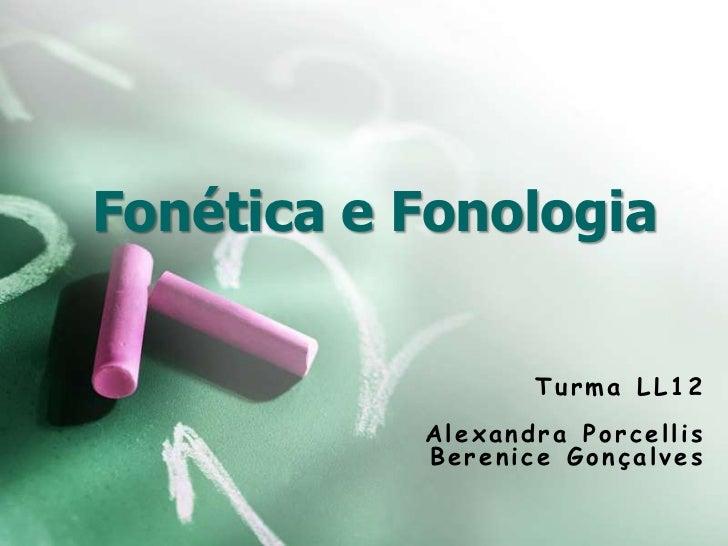 Fonética e Fonologia                  Turma LL12           Alexandra Porcellis           Berenice Gonçalves