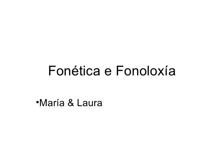 Fonética e Fonoloxía <ul><li>María & Laura </li></ul>