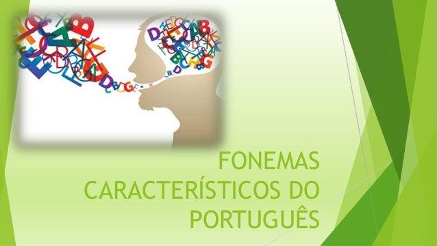 FONEMAS  CARACTERÍSTICOS DO  PORTUGUÊS