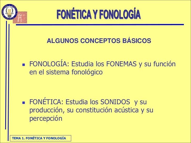 ALGUNOS CONCEPTOS BÁSICOS           FONOLOGÍA: Estudia los FONEMAS y su función          en el sistema fonológico        ...