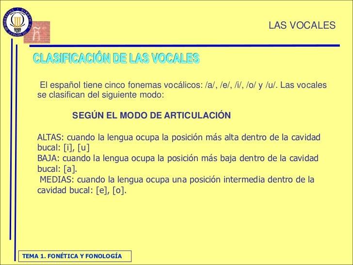 LAS VOCALES          El español tiene cinco fonemas vocálicos: /a/, /e/, /i/, /o/ y /u/. Las vocales     se clasifican del...