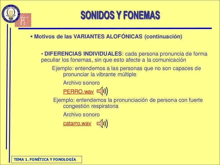  Motivos de las VARIANTES ALOFÓNICAS (continuación)               • DIFERENCIAS INDIVIDUALES: cada persona pronuncia de f...