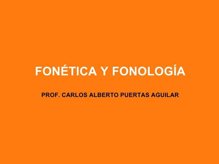 FONÉTICA Y FONOLOGÍAPROF. CARLOS ALBERTO PUERTAS AGUILAR
