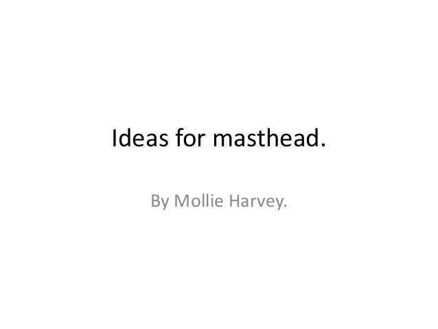 Ideas for masthead.   By Mollie Harvey.