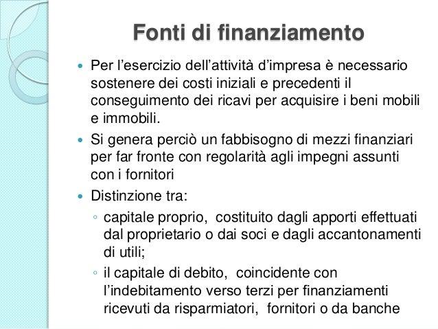 Fonti di finanziamento  Per l'esercizio dell'attività d'impresa è necessario sostenere dei costi iniziali e precedenti il...