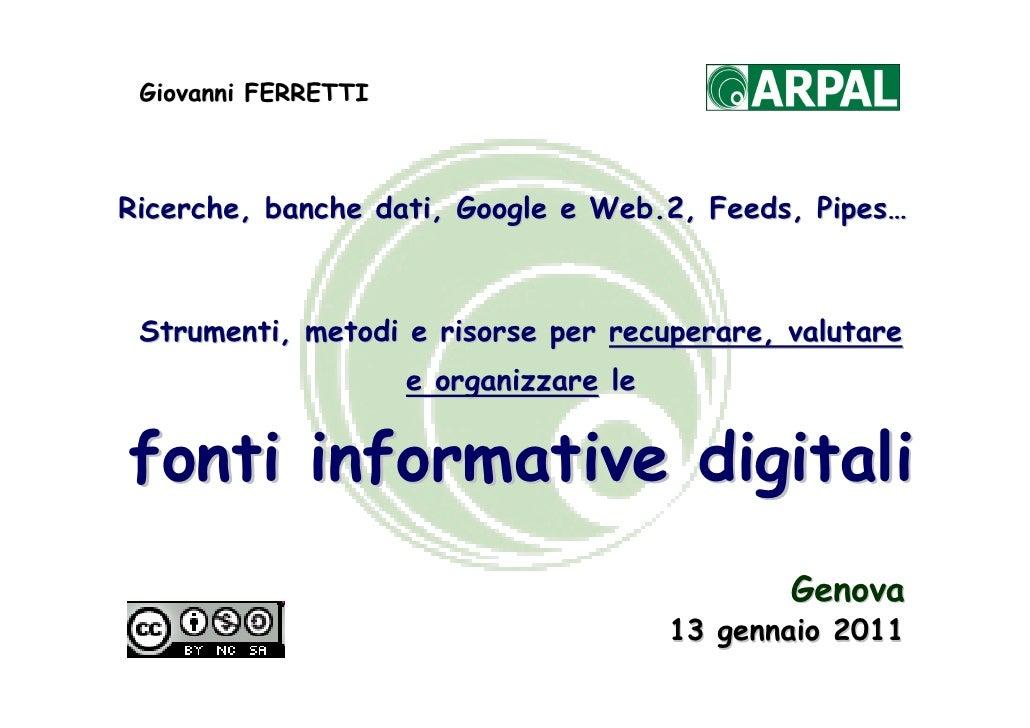 Giovanni FERRETTIRicerche, banche dati, Google e Web.2, Feeds, Pipes… Strumenti, metodi e risorse per recuperare, valutare...