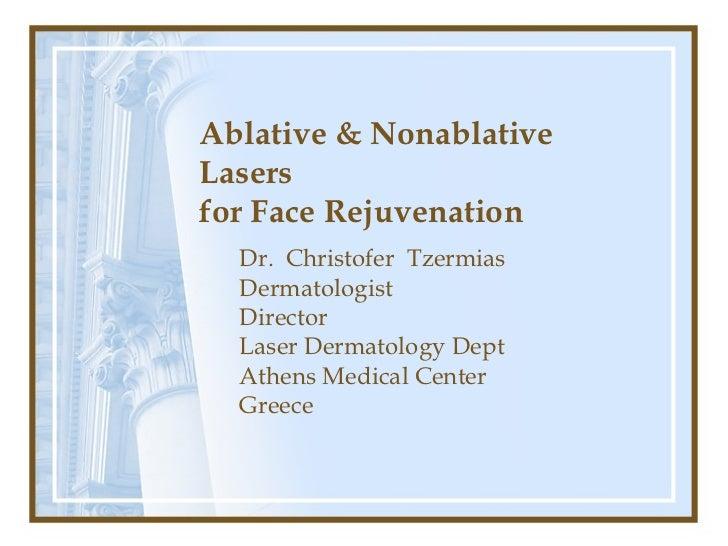 Ablative & NonablativeLasersfor Face Rejuvenation  Dr. Christofer Tzermias  Dermatologist  Director  Laser Dermatology Dep...