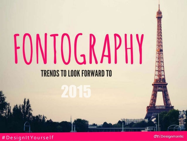 FONTOGRAPHY: Typographic Trends To Look Forward To In 2015 #Des ig nItYours elf 2015