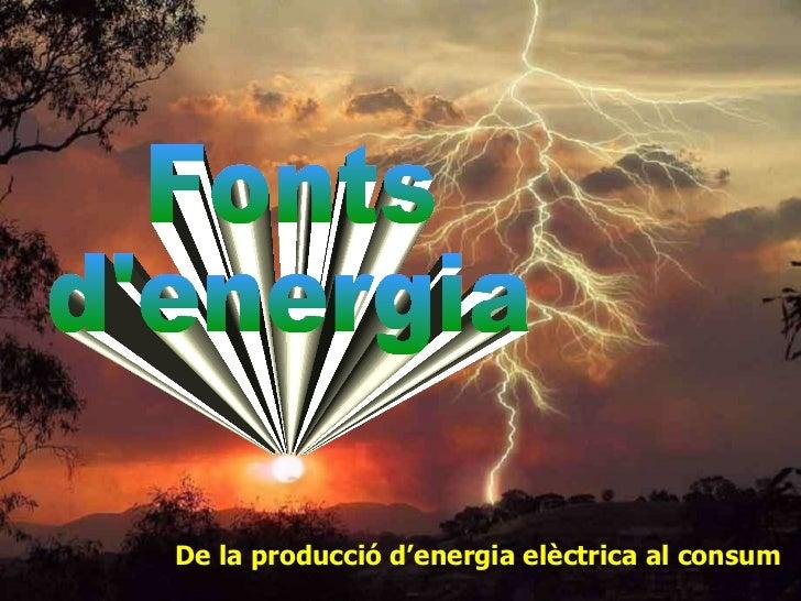 Fonts d'energia De la producció d'energia elèctrica al consum