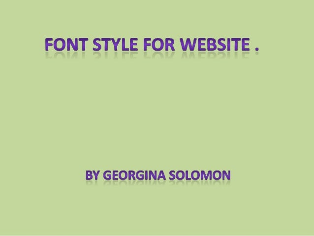 The first font would be most appropriate for mywebsite ; due to the simple fact that this alreadyused within the website. ...