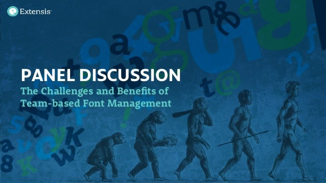 PANEL DISCUSSIONThe Challenges and Benefits ofTeam-based Font Management