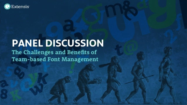 PANEL DISCUSSION The Challenges and Benefits of Team-based Font Management