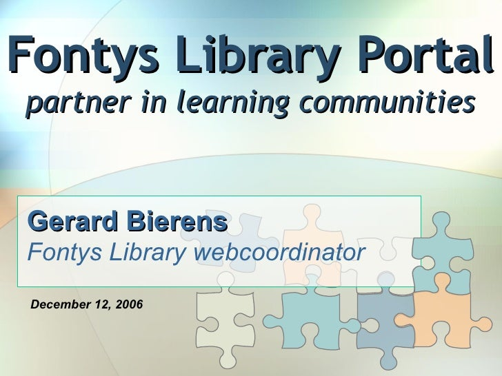 Fontys Library Portal partner in learning communities Gerard Bierens   Fontys Library webcoordinator December 12, 2006
