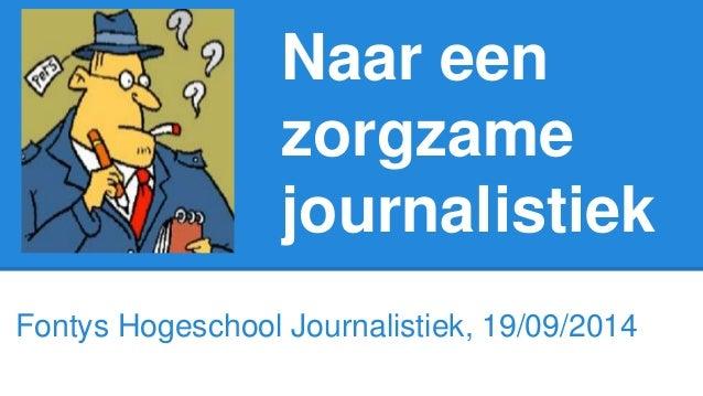 Naar een  zorgzame  journalistiek  Fontys Hogeschool Journalistiek, 19/09/2014