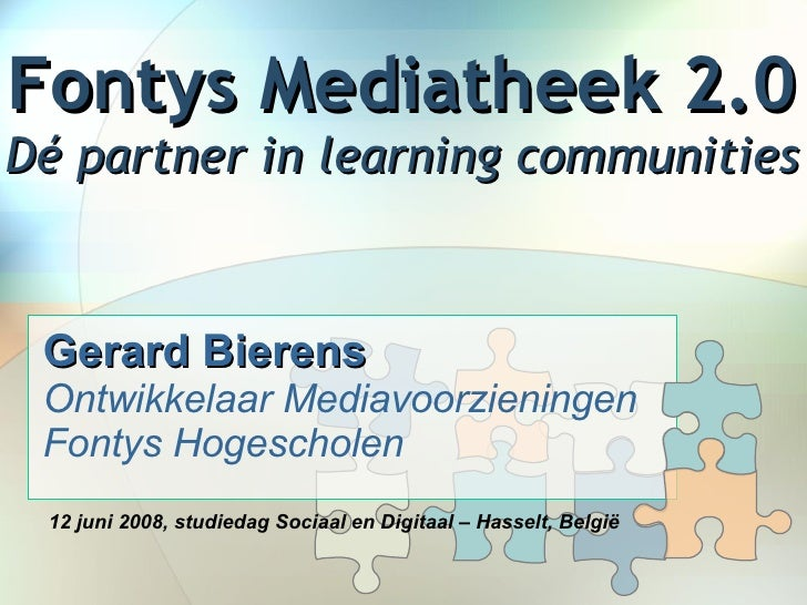 Fontys Mediatheek 2.0 Dé partner in learning communities Gerard Bierens   Ontwikkelaar Mediavoorzieningen Fontys Hogeschol...