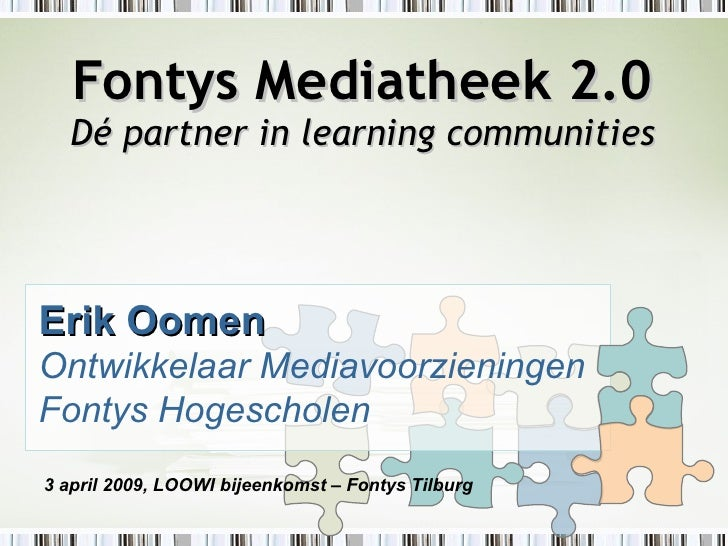 Fontys Mediatheek 2.0 Dé partner in learning communities Erik Oomen Ontwikkelaar Mediavoorzieningen Fontys Hogescholen 3 a...