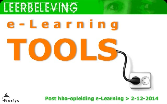 www.leerbeleving.nl  e - L e a r n i n g  TOOLS  Post hbo-opleiding e-Learning > 2-12-2014