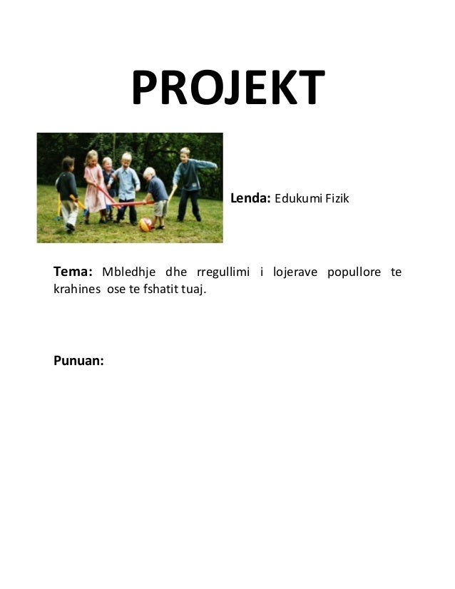 PROJEKT Lenda: Edukumi Fizik Tema: Mbledhje dhe rregullimi i lojerave popullore te krahines ose te fshatit tuaj. Punuan: