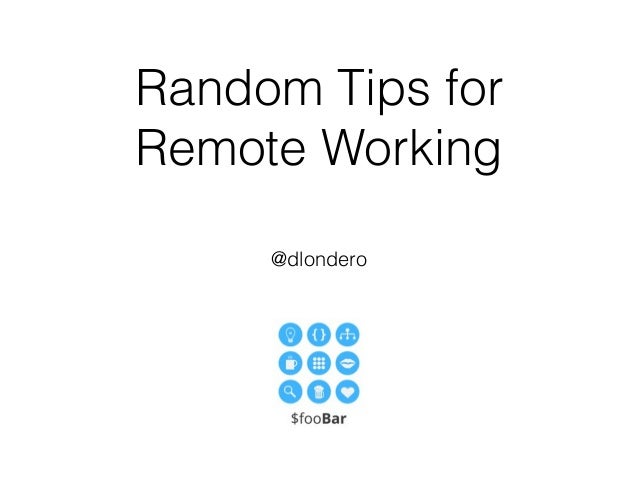 Random Tips for Remote Working @dlondero