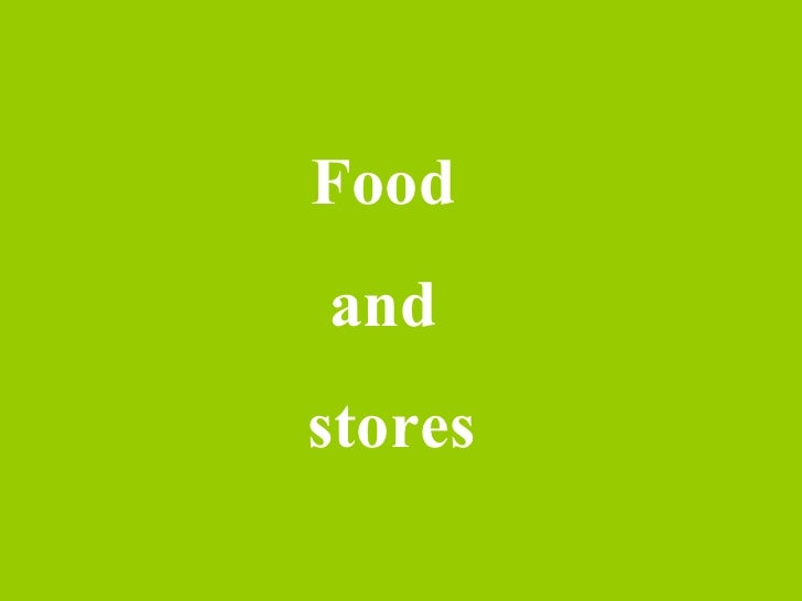 Food and stores