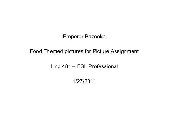 Emperor Bazooka Food Themed pictures for Picture Assignment Ling 481 – ESL Professional 1/27/2011