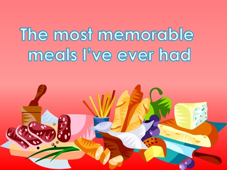 The mostmemorable mealsI'veeverhad<br />
