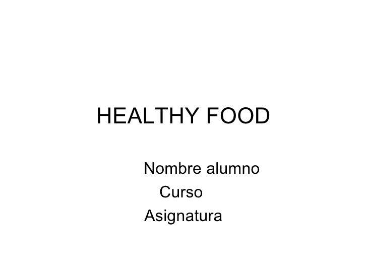 HEALTHY FOOD Nombre alumno Curso  Asignatura