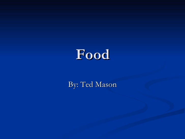 Food By: Ted Mason