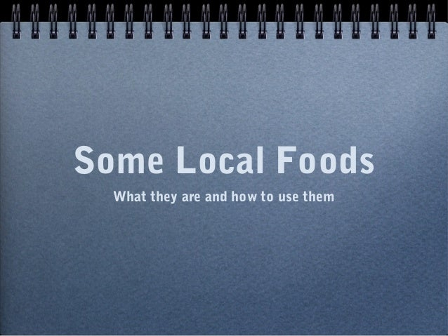 Some Local Foods What they are and how to use them