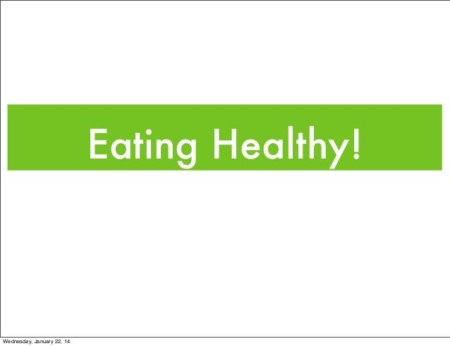 Eating Healthy!  Wednesday, January 22, 14