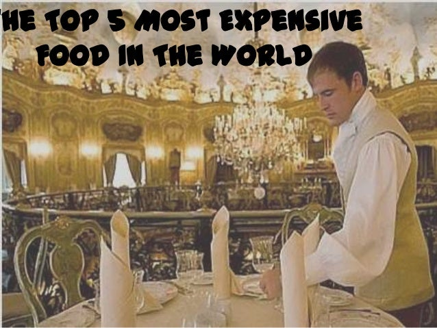 The Top 5 Most Expensive Food In The World