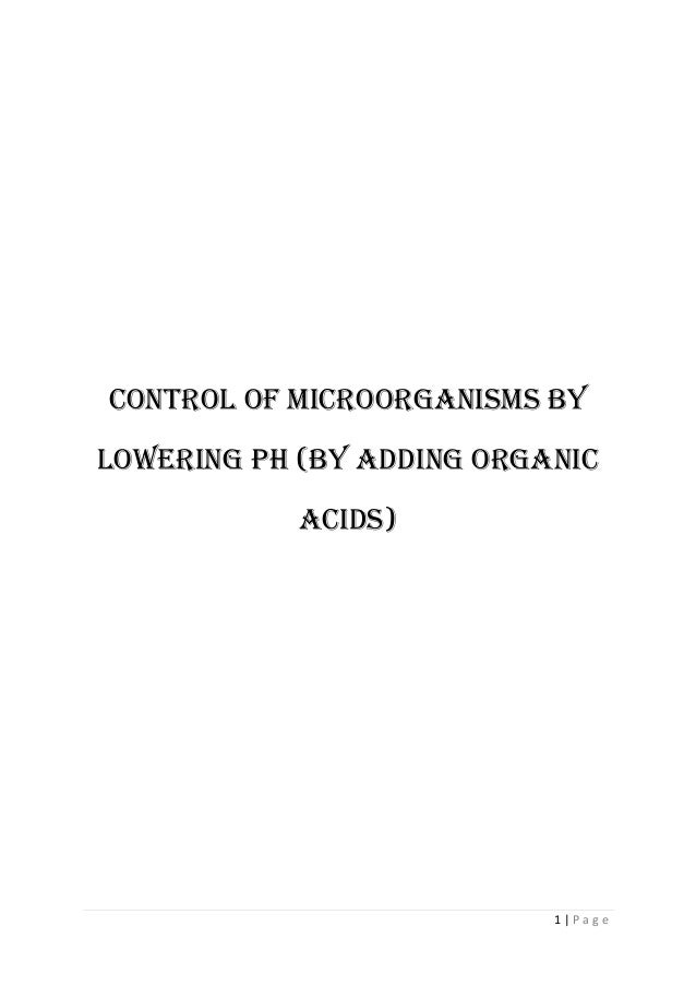 1 | P a g e CONTROL OF MICROORGANISMS by lowering ph (by adding organic acids)