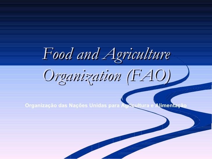 Food and Agriculture Organization (FAO) Organização das Nações Unidas para Agricultura e Alimentação