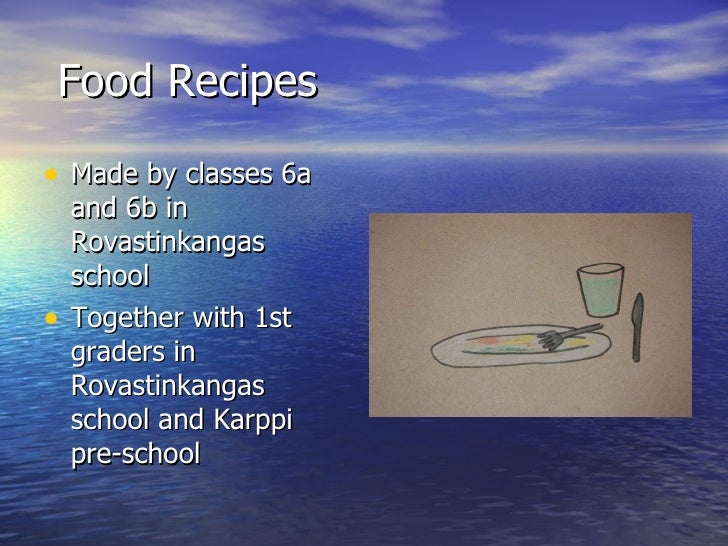 Food Recipes <ul><li>Made by classes 6a and 6b in Rovastinkangas school </li></ul><ul><li>Together with 1st graders in Rov...