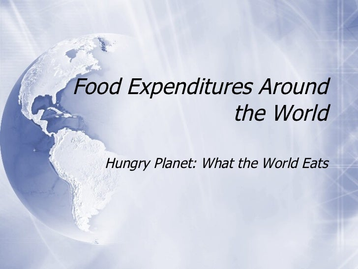 Food Expenditures Around the World Hungry Planet: What the World Eats