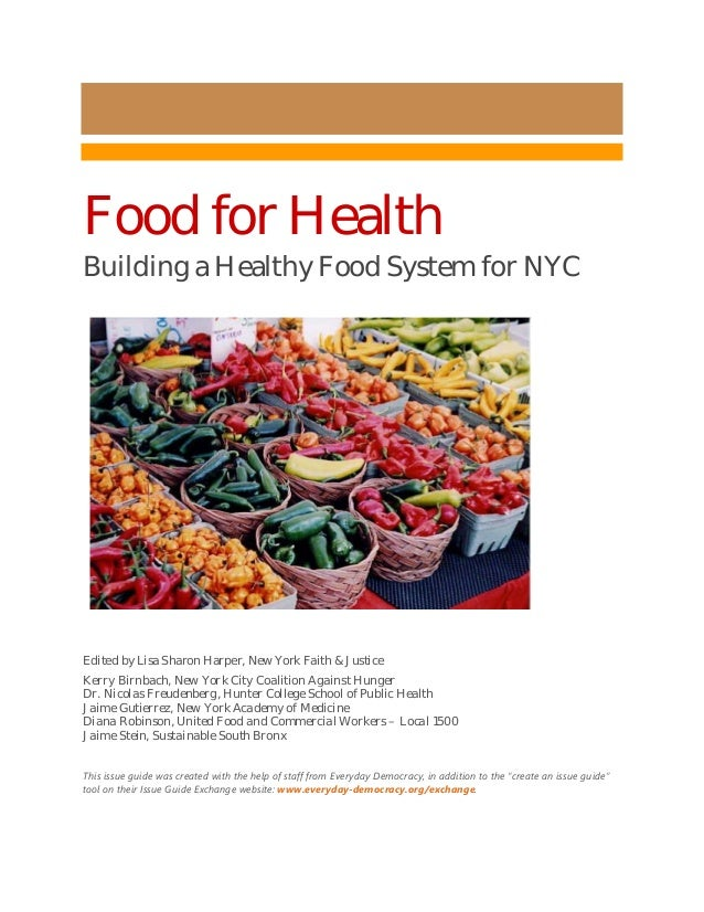 Food for Health Building a Healthy Food System for NYC Edited by Lisa Sharon Harper, New York Faith & Justice Kerry Birnba...