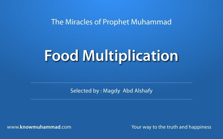 The Miracles of Prophet Muhammad               Food Multiplication                     Selected by : Magdy Abd Alshafy    ...