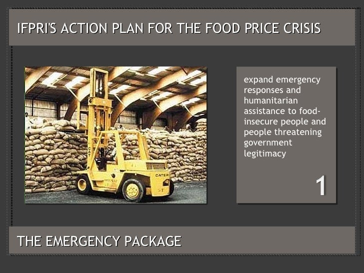 IFPRI'S ACTION PLAN FOR THE FOOD PRICE CRISIS <ul><li>expand emergency responses and humanitarian assistance to food-insec...