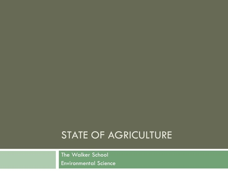 STATE OF AGRICULTURE The Walker School Environmental Science