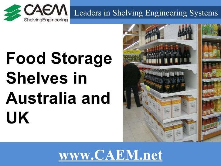 www.CAEM.net Leaders in Shelving Engineering Systems  Food Storage Shelves in Australia and UK