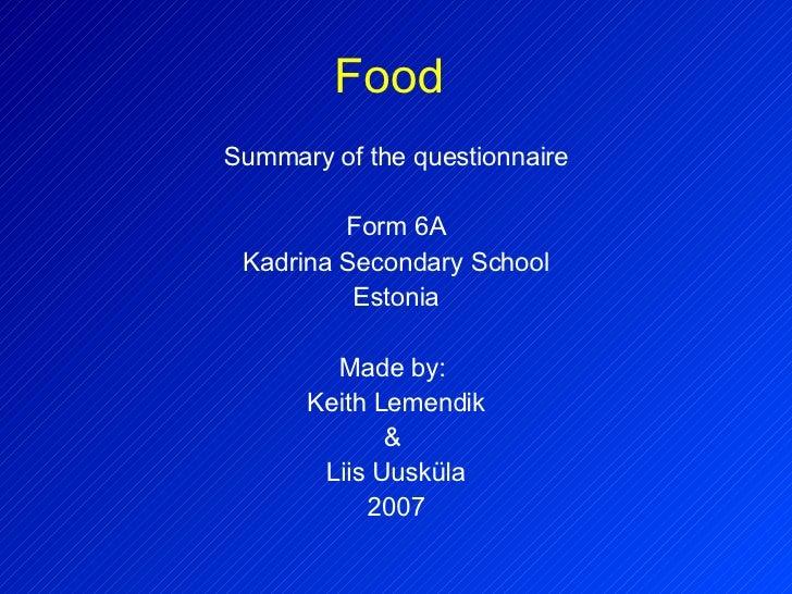Food   <ul><li>Summary of the questionnaire </li></ul><ul><li>Form 6A </li></ul><ul><li>Kadrina Secondary School </li></ul...