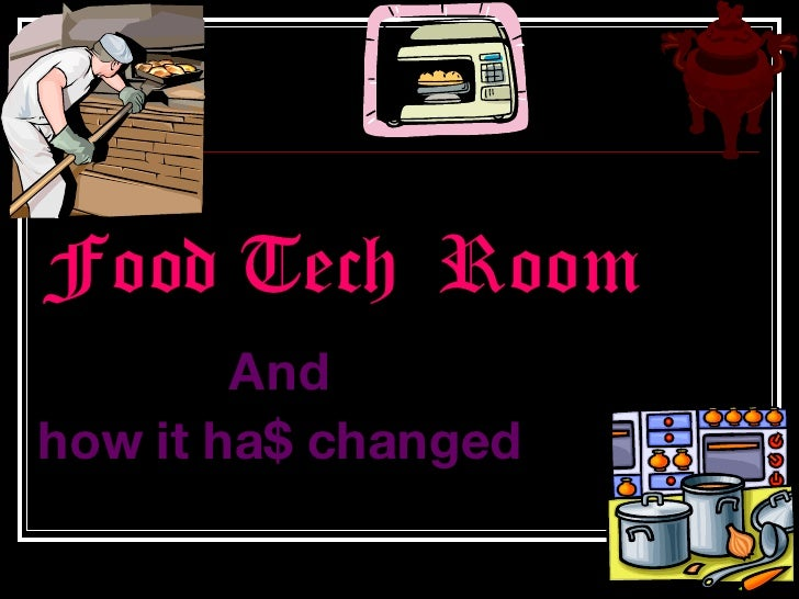 Food Tech  Room And how it ha$ changed